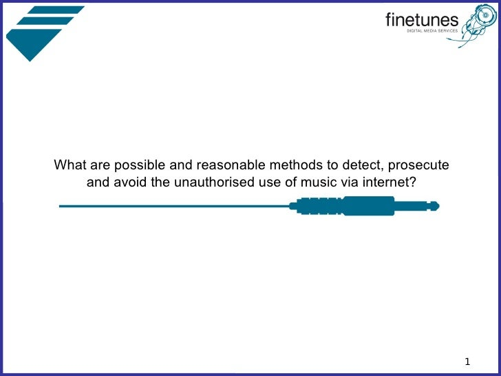 What are possible and reasonable methods to detect, prosecute     and avoid the unauthorised use of music via internet?   ...