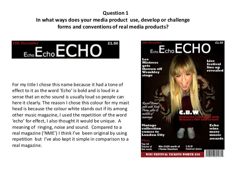 Question 1            In what ways does your media product use, develop or challenge                     forms and convent...