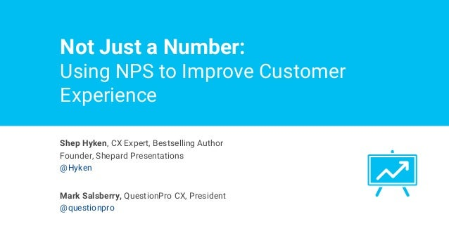 Not Just a Number: Using NPS to Improve Customer Experience Shep Hyken, CX Expert, Bestselling Author Founder, Shepard Pre...