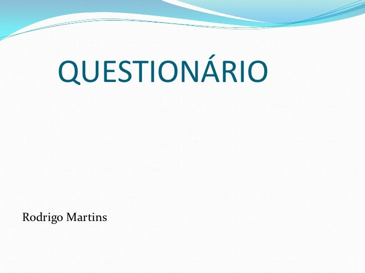 QUESTIONÁRIORodrigo Martins