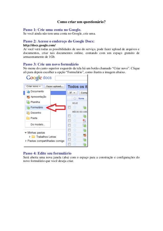 Como criar um questionário?  Passo 1: Crie uma conta no Google. Se você ainda não tem uma conta no Google, crie uma.  Pass...