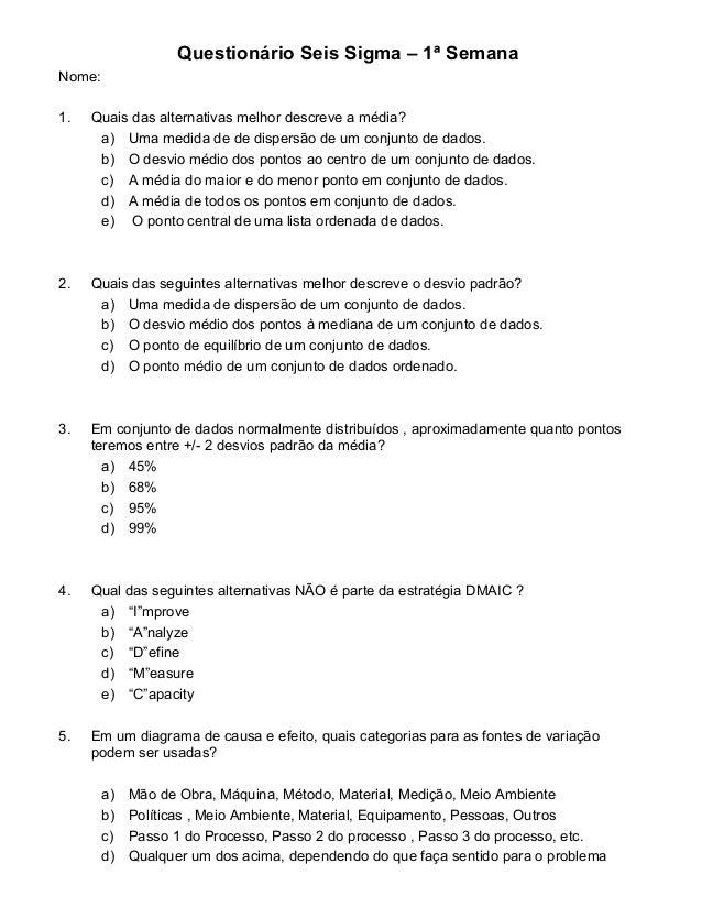 Questionário Seis Sigma – 1ª Semana Nome: 1. Quais das alternativas melhor descreve a média? a) Uma medida de de dispersão...