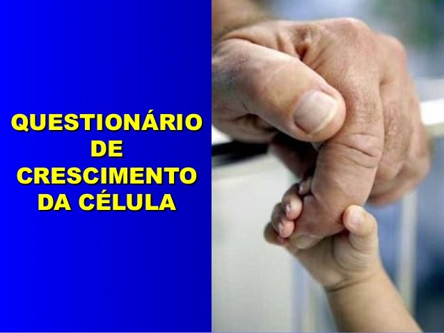 QUESTIONÁRIO DE CRESCIMENTO DA CÉLULA