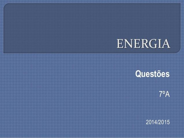 ENERGIA Questões 7ºA 2014/2015