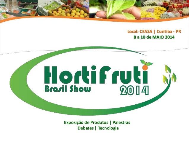 Local: CEASA | Curitiba - PR 8 a 10 de MAIO 2014  Exposição de Produtos | Palestras Debates | Tecnologia