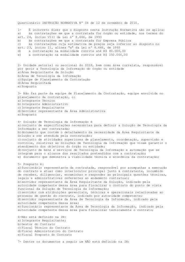 Questionário INSTRUÇÃO NORMATIVA Nº 04 de 12 de novembro de 2010.1- É incorreto dizer que o disposto nesta Instrução Norma...