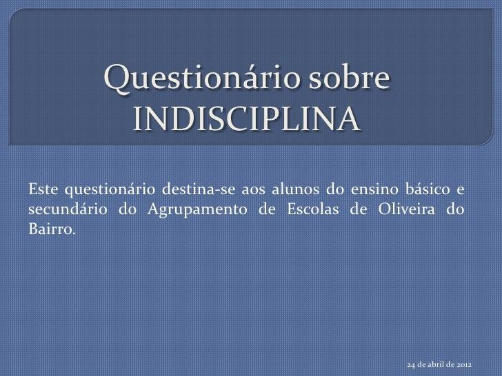 Questionário sobre          INDISCIPLINAEste questionário destina-se aos alunos do ensino básico esecundário do Agrupament...