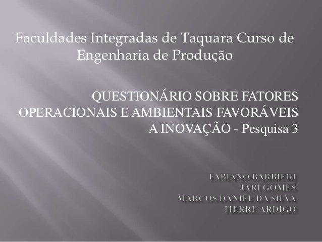 Faculdades Integradas de Taquara Curso de        Engenharia de Produção         QUESTIONÁRIO SOBRE FATORESOPERACIONAIS E A...