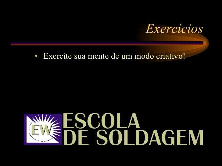 Exercícios <ul><li>Exercite sua mente de um modo criativo! </li></ul>