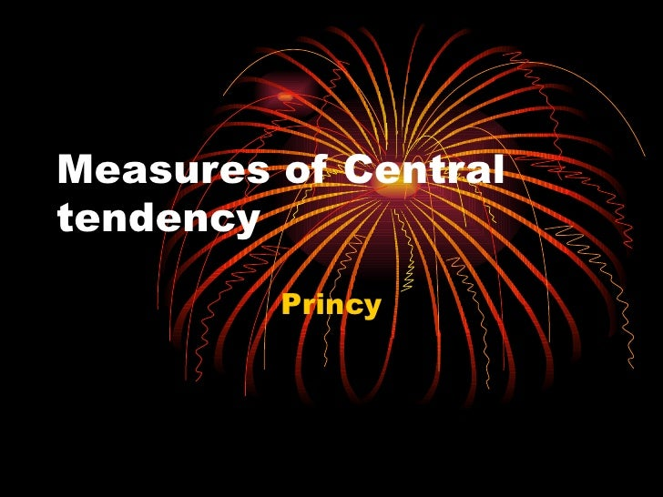 Measures of Central tendency Princy