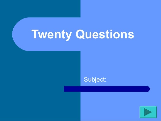 Twenty Questions        Subject: