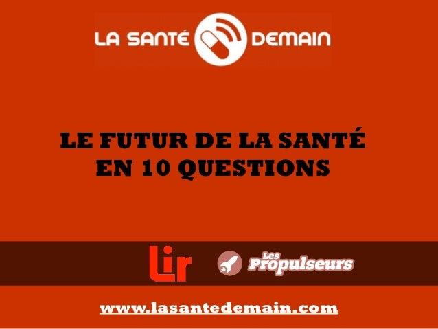 LE FUTUR DE LA SANTÉ EN 10 QUESTIONS www.lasantedemain.com