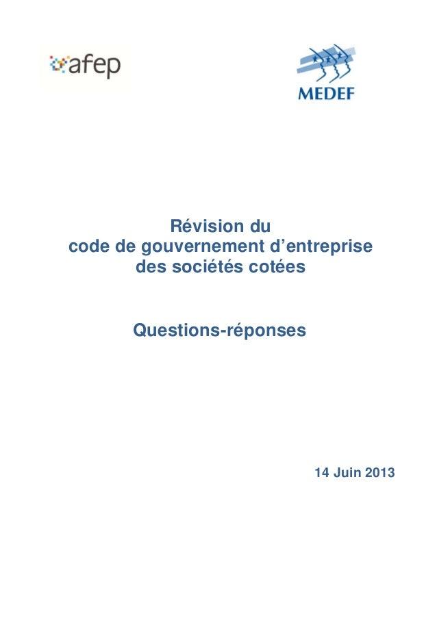 Révision du code de gouvernement d'entreprise des sociétés cotées Questions-réponses 14 Juin 2013