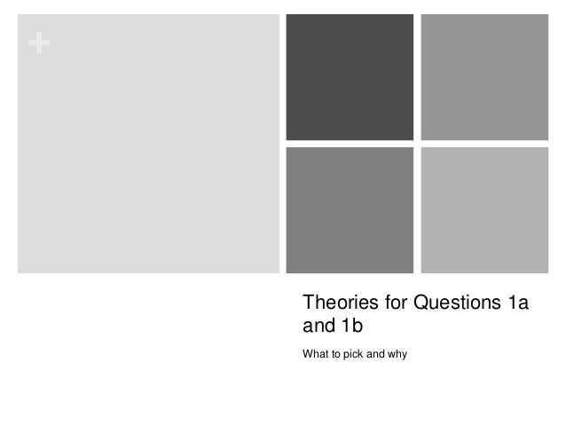 + Theories for Questions 1a and 1b What to pick and why