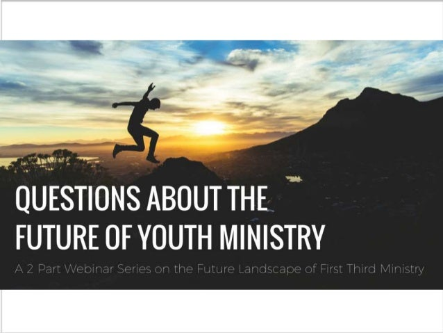 + Questions about the Future Of Youth Ministry Welcome
