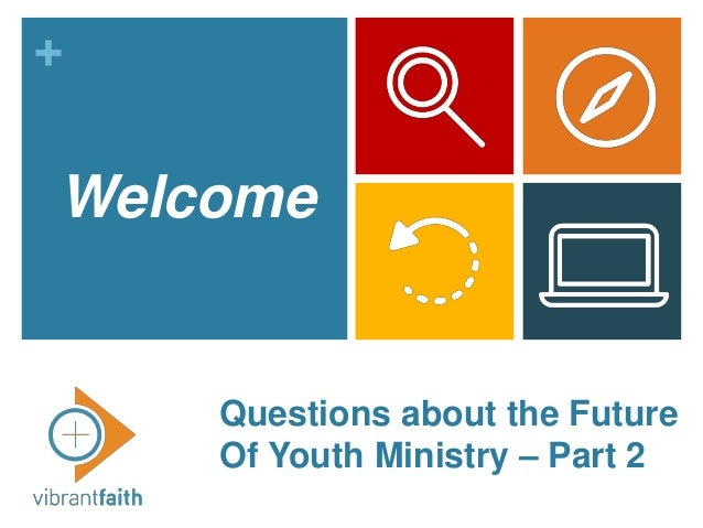 + Questions about the Future Of Youth Ministry – Part 2 Welcome