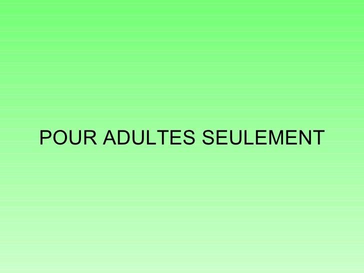 POUR ADULTES SEULEMENT