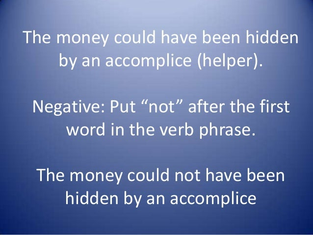 """The money could have been hidden by an accomplice (helper). Negative: Put """"not"""" after the first word in the verb phrase. T..."""