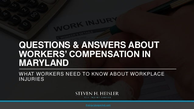 QUESTIONS & ANSWERS ABOUT WORKERS' COMPENSATION IN MARYLAND WHAT WORKERS NEED TO KNOW ABOUT WORKPLACE INJURIES theinjuryla...