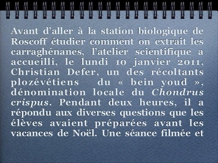 Avant d'aller à la station biologique deRoscoff étudier comment on extrait lescarraghénanes, l'atelier scientifique aaccue...