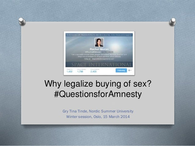 Why legalize buying of sex? #QuestionsforAmnesty Gry Tina Tinde, Nordic Summer University Winter session, Oslo, 15 March 2...