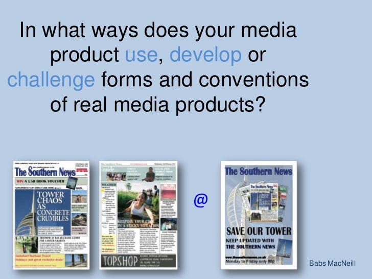 In what ways does your media product use, develop or challenge forms and conventions of real media products?<br />@<br />B...