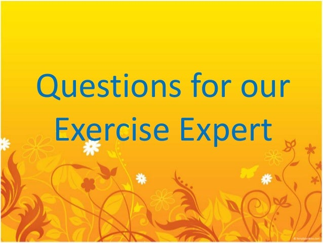 Questions for our Exercise Expert