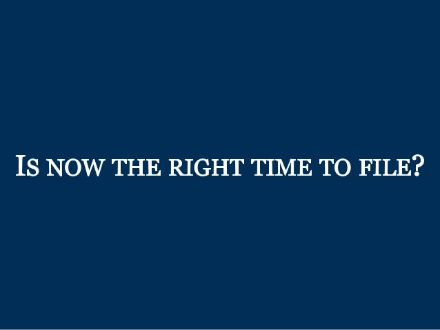 Is NOW THE RIGHT TIME TO FILE?