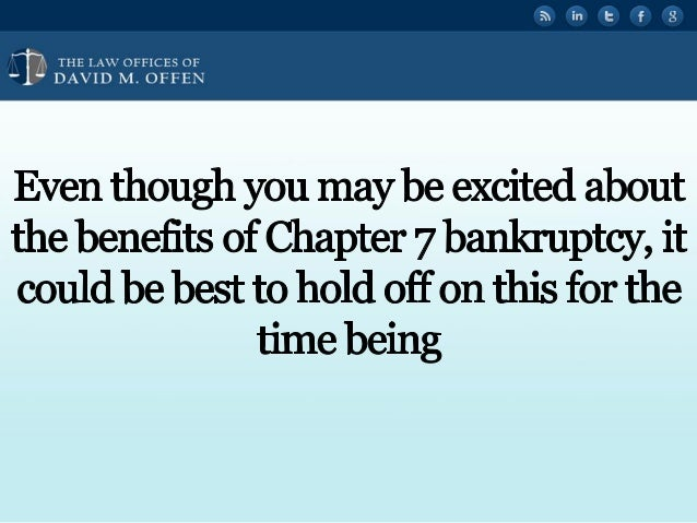 N fl THE LAW OFFICES OF ' DAVID M.  OFFEN     Even though you may be excited about  the benefits of Chapter 7 bankruptcy,  i...