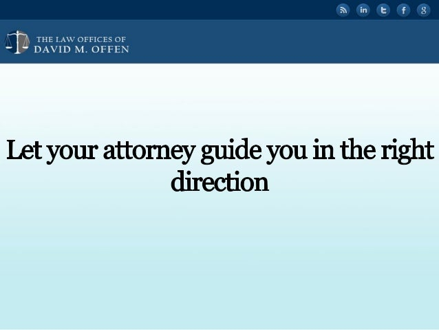 """' A,  THE I. A' OFFICES OF ' """" DAVID M.  OFFEN     Let your attomey guide you in the right direction"""
