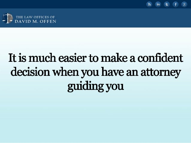 """' V,  THE I. A' OFFICES OF ' """" DAVID M.  OFFEN     It is much easier to make a confident decision when you have an attorney..."""