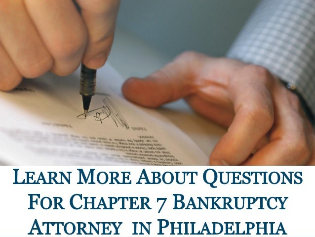 LEARN MORE OUT QUESTIONS FOR CHAPTER 7 BANKRUPTCY ATTORNEY IN PHILADELPHIA