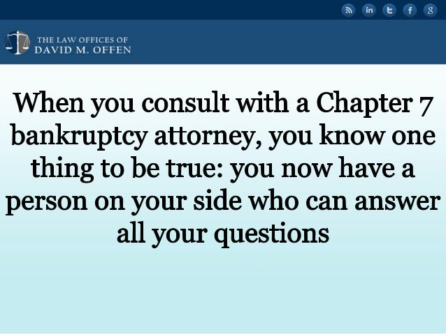 N fl TTTTTT w OFFICES OF ' DAVID M.  OFFEN  When you consult with a Chapter 7 bankruptcy attorney,  you know one thing to b...