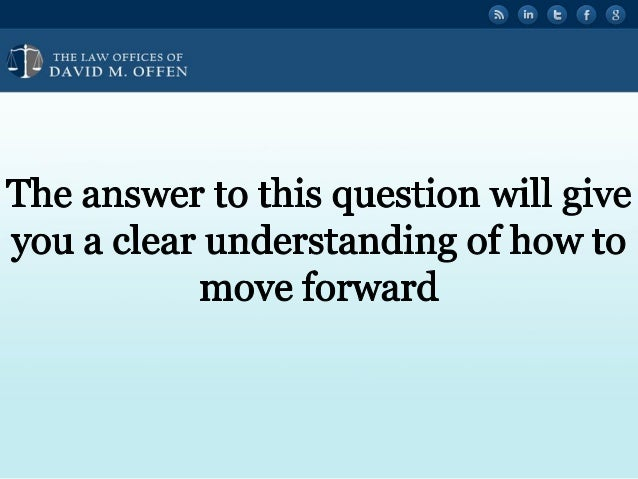 """' V,  THE I. A' OFFICES OF ' """" DAVID M.  OFFEN     The answer to this question will give you a clear understanding of how ..."""