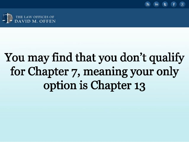 """' V,  THE I. A' OFFICES OF ' """" DAVID M.  OFFEN     You may find that you don't qualify for Chapter 7, meaning your only opt..."""