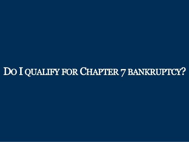 Do I QUALIFY FOR CHAPTER 7 BANKRUPTCY?