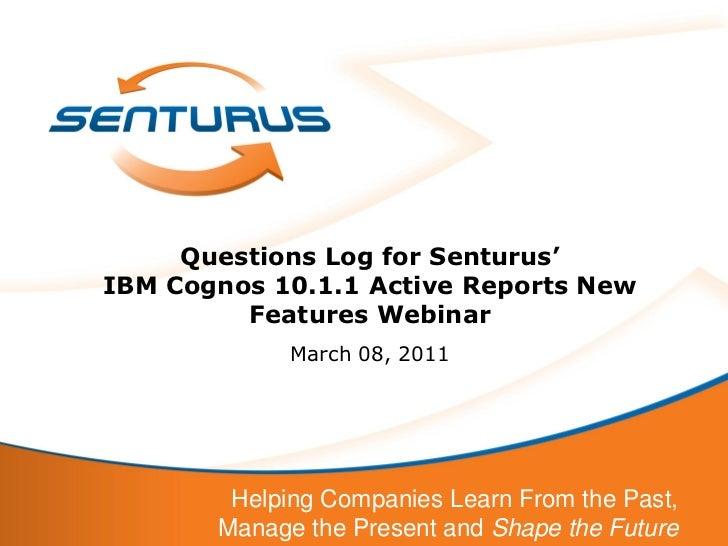Questions Log for Senturus'IBM Cognos 10.1.1 Active Reports New         Features Webinar             March 08, 2011       ...