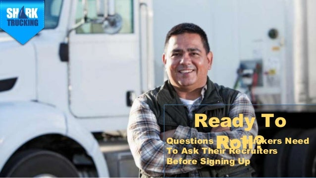 Ready To Roll?Questions New Truckers Need To Ask Their Recruiters Before Signing Up