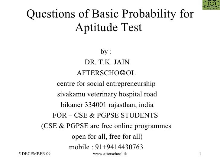 Questions of Basic Probability for Aptitude Test  by :  DR. T.K. JAIN AFTERSCHO ☺ OL  centre for social entrepreneurship  ...