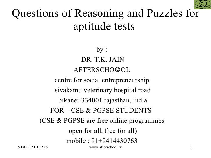 Questions of Reasoning and Puzzles for aptitude tests  by :  DR. T.K. JAIN AFTERSCHO ☺ OL  centre for social entrepreneurs...