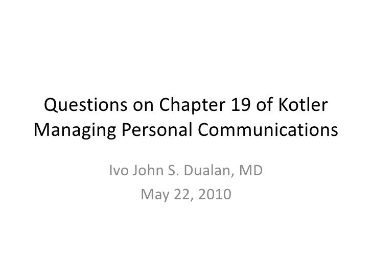 Questions on Chapter 19 of KotlerManaging Personal Communications<br />Ivo John S. Dualan, MD<br />May 22, 2010<br />