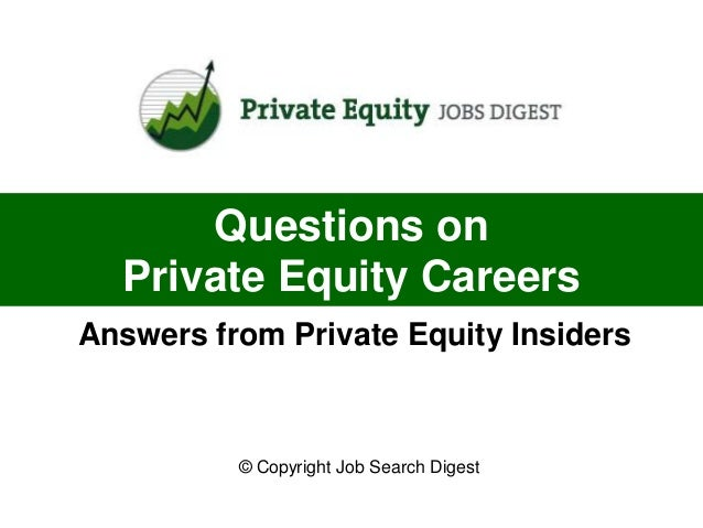 Questions on  Private Equity CareersAnswers from Private Equity Insiders          © Copyright Job Search Digest
