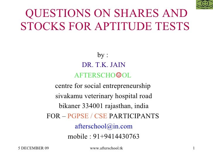 QUESTIONS ON SHARES AND STOCKS FOR APTITUDE TESTS  by :  DR. T.K. JAIN AFTERSCHO ☺ OL  centre for social entrepreneurship ...