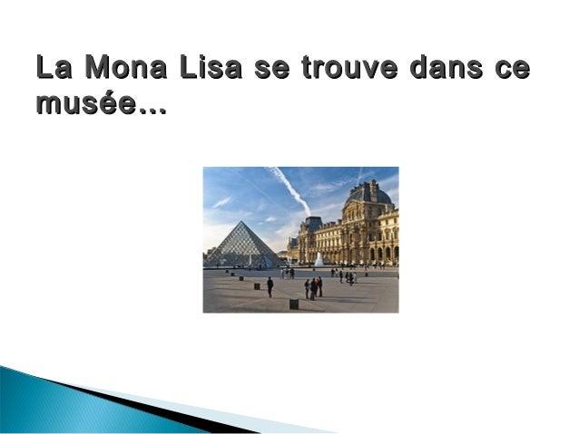 La Mona Lisa se trouve dans ceLa Mona Lisa se trouve dans ce musée…musée…