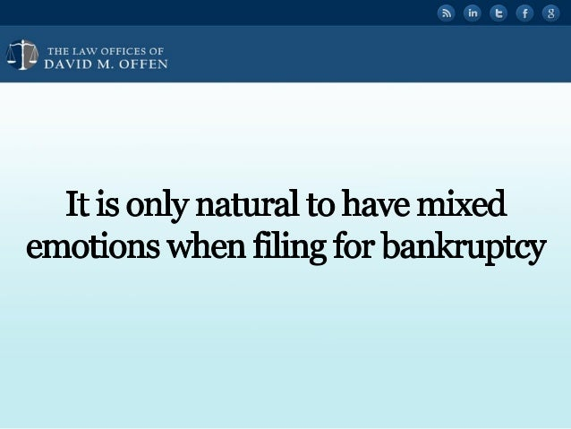 """I I,  THE I. A' OFFICES OF ' """" DAVID M.  OFFEN     It is only natural to have mixed emotions When filing for bankruptcy"""