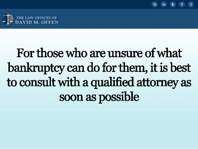 I I TTTTTT w OEE1cEs OE ' DAVID M.  OFFEN  For those Who are unsure of What bankruptcy can do for them,  it is best to con...
