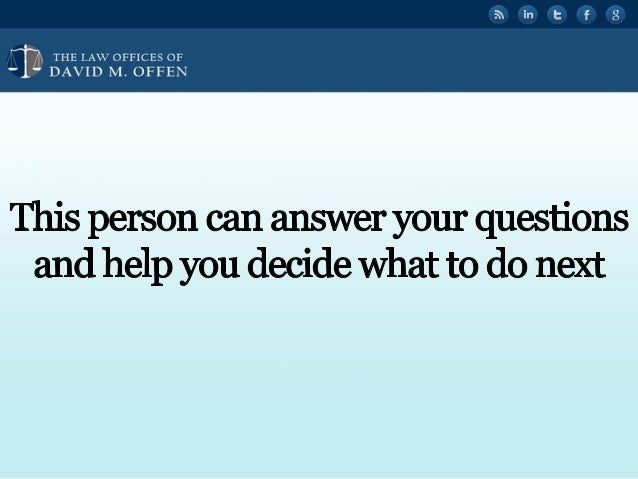 """I I',  THE I. A' oEE1cEs OE ' """"' DAVID M.  OFFEN     This person can answer your questions and help you decide What to do ..."""