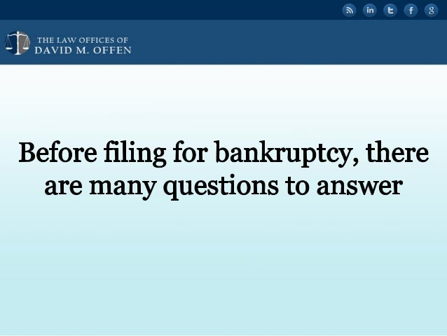 """I I,  THE I. A' OFFICES OF ' """" DAVID M.  OFFEN     Before filing for bankruptcy,  there are many questions to answer"""