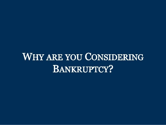 WHY ARE YOU CONSIDERING BANKRUPTCY?
