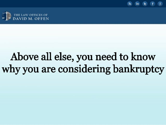 """I I,  THE I. A' OFFICES OF ' """" DAVID M.  OFFEN     Above all else,  you need to know why you are considering bankruptcy"""